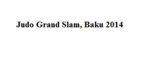 Judo News: Judo Grand Slam, Baku2014